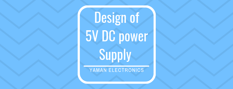 Design 5v Dc Power Supply Easy Step By Step Guide 2018