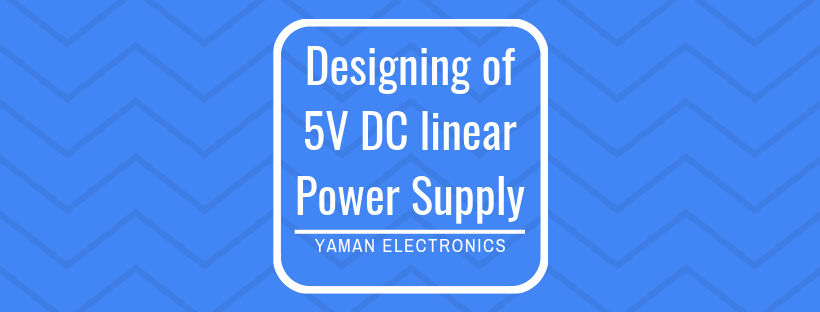 Design of 5V 500mA DC linear power supply. Conversion of 220V into 5V DC