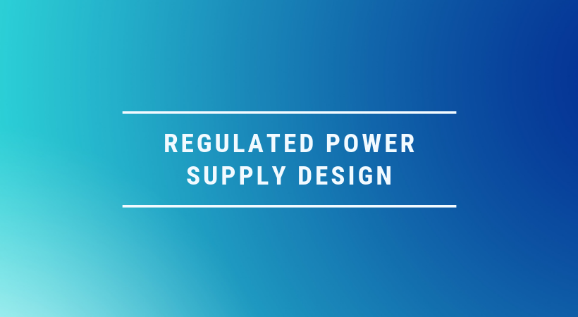regulated power supply design