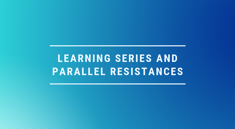 LEARNING SERIES AND PARALLEL RESISTANCES