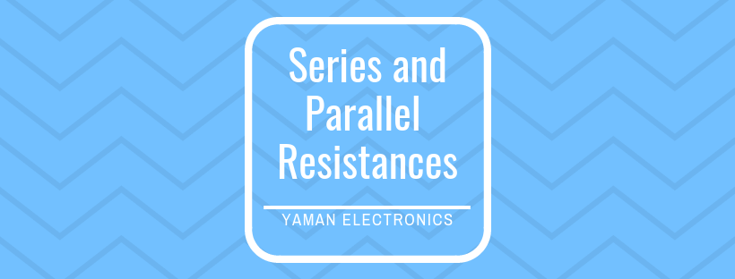Series and Parallel resistances for beginners 2018