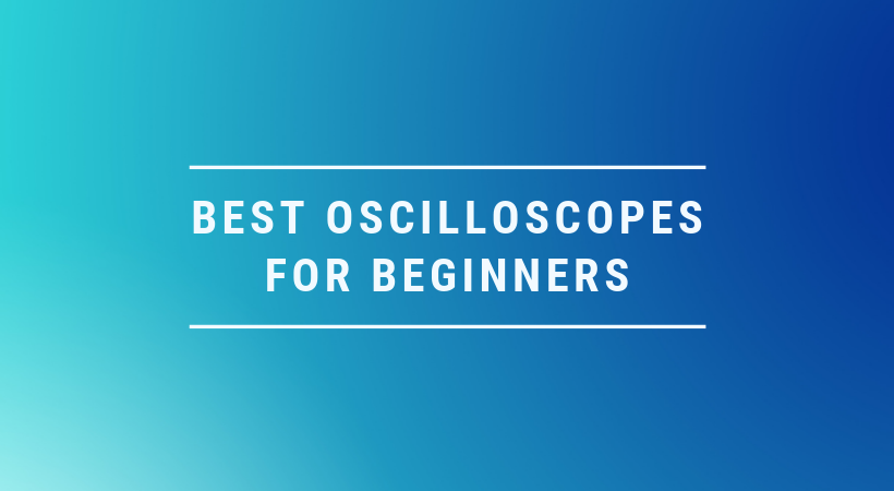 best oscilloscopes for beginners or beginner best oscilloscopes 2019 2020