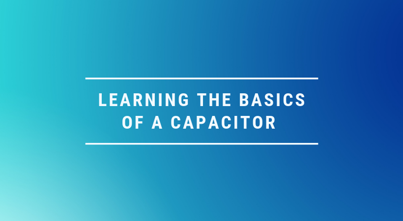 Learning the basics of capacitor in electronics