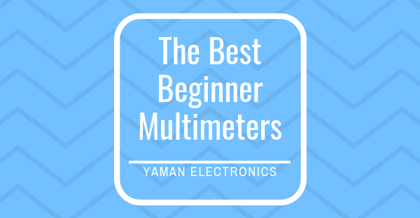 Best beginner multimeter, Best multimeter for beginners