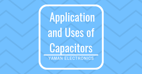 Applications and uses of Capacitors