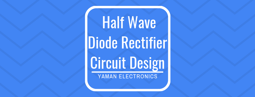 Half wave diode rectifier Design circuit